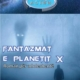 FANTAZMAT-E-PLANETIT-X